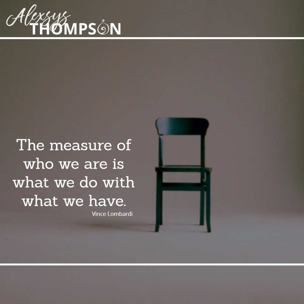 The measure of who we are is what we do with what we have. - Vince Lombardi