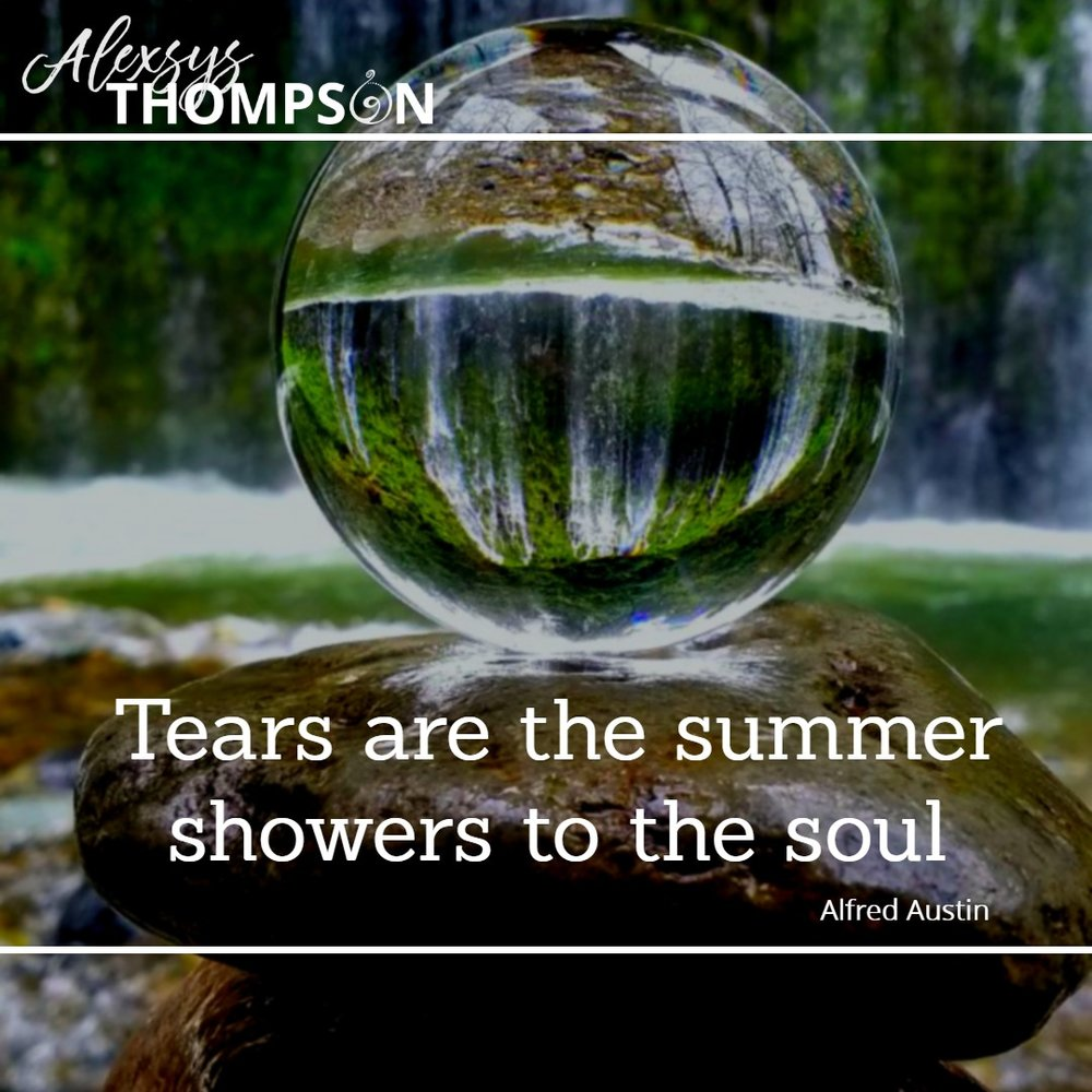Tears are the summer showers to the soul. -Alfred Austin