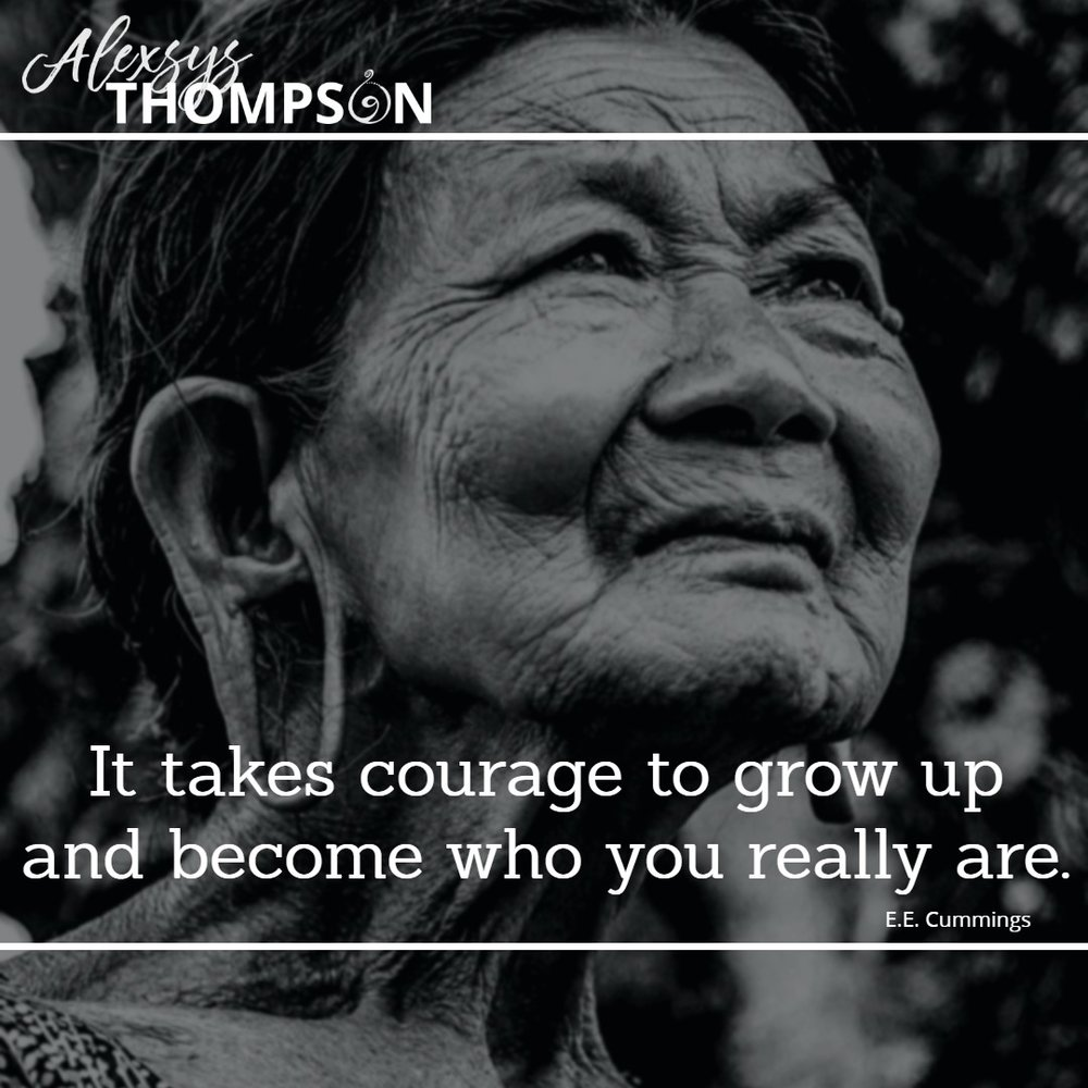 It takes courage to grow up and become who you really are. -E.E. Cummings