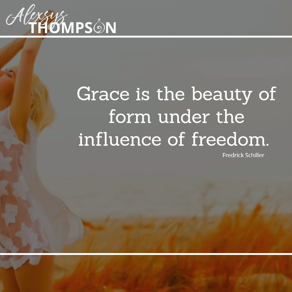 Grace is the beauty of form under the influence of freedom. -Fredrick Schiller